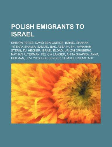 9781234593513: Polish Emigrants to Israel: Shimon Peres, David Ben-Gurion, Israel Shahak, Yitzhak Shamir, Samuel Bak, Abba Hushi, Avraham Stern, Zvi Hecker