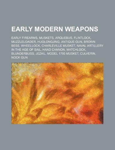 9781234595289: Early Modern Weapons: Early Firearms, Muskets, Arquebus, Flintlock, Muzzleloader, Huolongjing, Antique Gun, Brown Bess, Wheellock