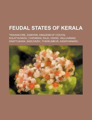 9781234595739: Feudal States of Kerala: Travancore, Zamorin, Kingdom of Cochin, Kolathunadu, Chirakkal Raja, Venad, Valluvanad, Onattukara, Naduvazhi