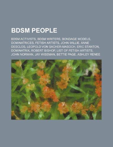 9781234596019: Bdsm People: Bdsm Activists, Bdsm Writers, Bondage Models, Dominatrices, Fetish Artists, John Willie, Anne Desclos, Leopold Von Sac