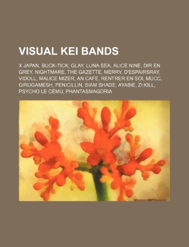 9781234596071: Visual Kei Bands: X Japan, Buck-Tick, Glay, Luna Sea, Alice Nine, Dir En Grey, Nightmare, the Gazette, Merry, D'Espairsray, Vidoll