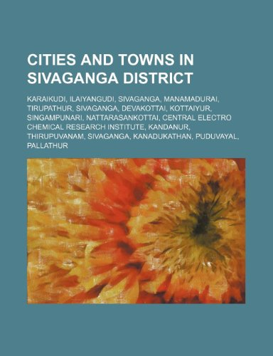 9781234596903: Cities and towns in Sivaganga district: Karaikudi, Ilaiyangudi, Sivaganga, Manamadurai, Tirupathur, Sivaganga, Devakottai, Kottaiyur