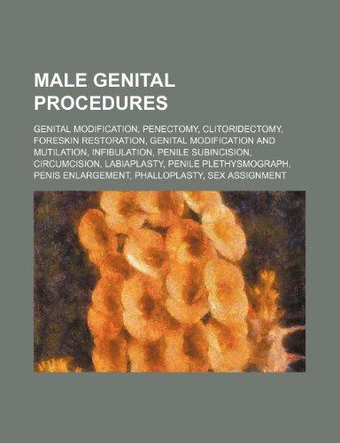 9781234597474: Male Genital Procedures: Genital Modification, Penectomy, Clitoridectomy, Foreskin Restoration, Genital Modification and Mutilation
