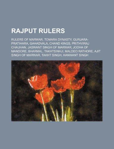 9781234597764: Rajput Rulers: Rulers of Marwar, Tomara Dynasty, Gurjara-Pratihara, Gahadvala, Chand Kings, Prithviraj Chauhan, Jaswant Singh of Marw