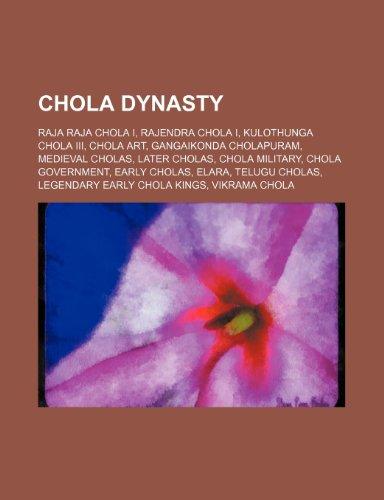 9781234598280: Chola Dynasty: Raja Raja Chola I, Rajendra Chola I, Kulothunga Chola III, Chola Art, Gangaikonda Cholapuram, Medieval Cholas, Later C