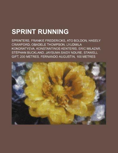 9781234599522: Sprint Running: Sprinters, Frankie Fredericks, Ato Boldon, Hasely Crawford, Obadele Thompson, Lyudmila Kondratyeva, Konstantinos Kente