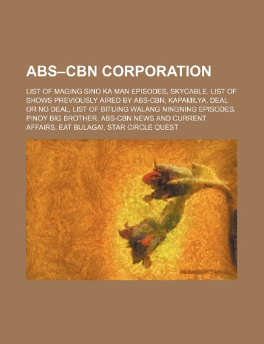 9781234600396: ABS-Cbn Corporation: List of Maging Sino Ka Man Episodes, Skycable, List of Shows Previously Aired by ABS-Cbn, Kapamilya, Deal or No Deal