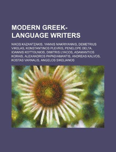 9781234600662: Modern Greek-Language Writers: Nikos Kazantzakis, Yannis Makriyannis, Demetrius Vikelas, Konstantinos Plevris, Penelope Delta