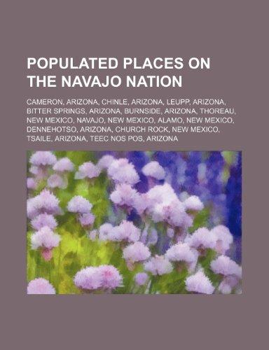 9781234600778: Populated Places on the Navajo Nation: Cameron, Arizona, Chinle, Arizona, Leupp, Arizona, Bitter Springs, Arizona, Burnside, Arizona, Thoreau