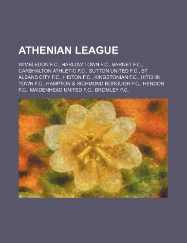 9781234601157: Athenian League: Wimbledon F.C., Harlow Town F.C., Barnet F.C., Carshalton Athletic F.C., Sutton United F.C., St Albans City F.C., Hist