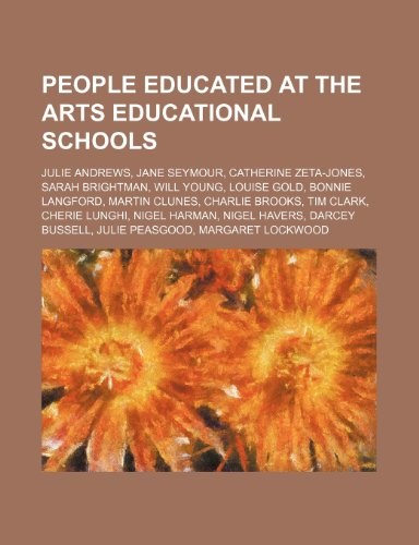9781234601263: People educated at the Arts Educational Schools: Julie Andrews, Jane Seymour, Catherine Zeta-Jones, Sarah Brightman, Will Young, Louise Gold