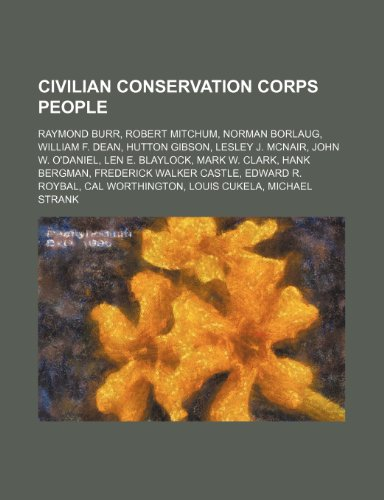 9781234601430: Civilian Conservation Corps People: Raymond Burr, Robert Mitchum, Norman Borlaug, William F. Dean, Hutton Gibson, Lesley J. McNair