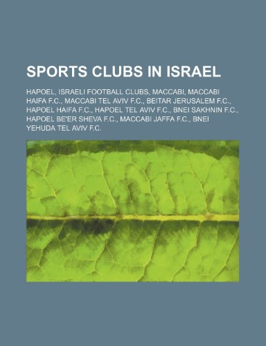 9781234601454: Sports Clubs in Israel: Hapoel, Israeli Football Clubs, Maccabi, Maccabi Haifa F.C., Maccabi Tel Aviv F.C., Beitar Jerusalem F.C.