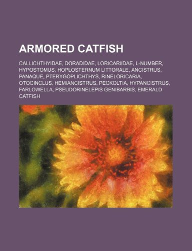 9781234601652: Armored Catfish: Callichthyidae, Doradidae, Loricariidae, L-Number, Hypostomus, Hoplosternum Littorale, Ancistrus, Panaque, Pterygoplic