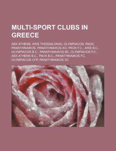 9781234601690: Multi-Sport Clubs in Greece: Aek Athens, Aris Thessaloniki, Olympiacos, Paok, Panathinaikos, Panathinaikos Ao, Paok F.C., Aris B.C.