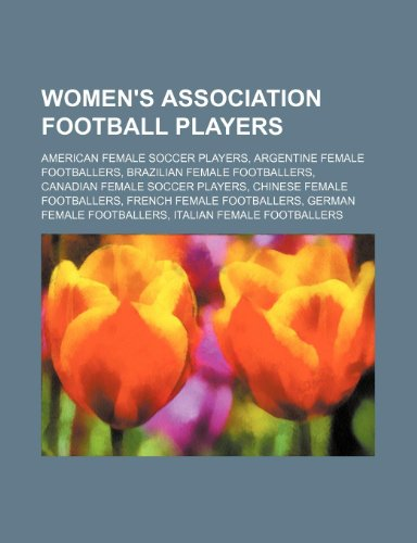 9781234602154: Women's Association Football Players: American Female Soccer Players, Argentine Female Footballers, Brazilian Female Footballers