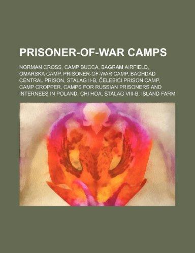 9781234602284: Prisoner-Of-War Camps: Norman Cross, Camp Bucca, Bagram Airfield, Omarska Camp, Prisoner-Of-War Camp, Baghdad Central Prison, Stalag II-B