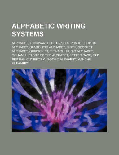 9781234603830: Alphabetic Writing Systems: Alphabet, Tengwar, Old Turkic Alphabet, Coptic Alphabet, Glagolitic Alphabet, Cirth, Deseret Alphabet, Quikscript