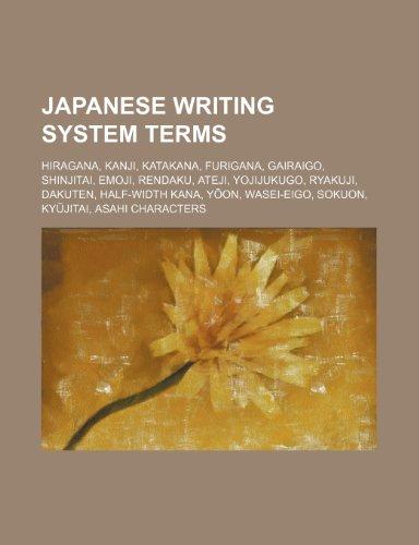 9781234604011: Japanese Writing System Terms: Hiragana, Kanji, Katakana, Furigana, Gairaigo, Shinjitai, Emoji, Rendaku, Ateji, Yojijukugo, Ryakuji, Dakuten