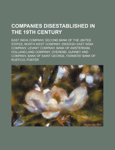 9781234604455: Companies Disestablished in the 19th Century: East India Company, Second Bank of the United States, North West Company