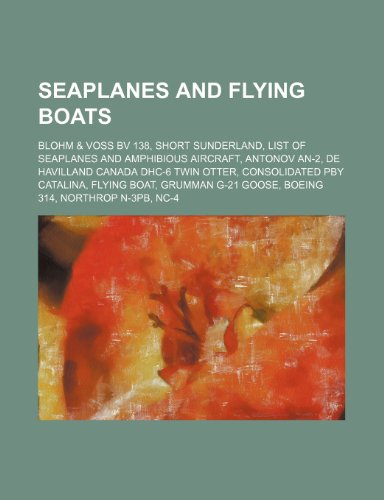 9781234604592: Seaplanes and flying boats: Blohm & Voss BV 138, Short Sunderland, List of seaplanes and amphibious aircraft, Antonov An-2