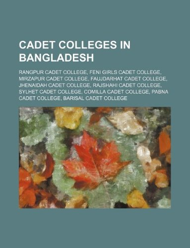 9781234642921: Cadet Colleges in Bangladesh: Rangpur Cadet College, Feni Girls Cadet College, Mirzapur Cadet College, Faujdarhat Cadet College, Jhenaidah Cadet Col