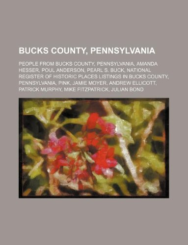9781234642938: Bucks County, Pennsylvania: People from Bucks County, Pennsylvania, Amanda Hesser, Poul Anderson, Pearl S. Buck, National Register of Historic Places ... Ellicott, Patrick Murphy, Mike Fitzpatr