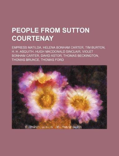 9781234643706: People from Sutton Courtenay: Empress Matilda, Helena Bonham Carter, Tim Burton, H. H. Asquith, Hugh MacDonald Sinclair, Violet Bonham Carter, David