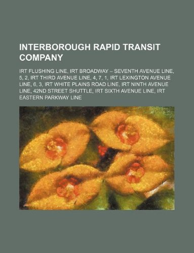 9781234644680: Interborough Rapid Transit Company: Irt Flushing Line, Irt Broadway - Seventh Avenue Line, 5, 2, Irt Third Avenue Line, 4, 7, 1, Irt Lexington Avenue
