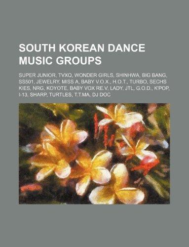 9781234645007: South Korean Dance Music Groups: Super Junior, Tvxq, Wonder Girls, Shinhwa, Big Bang, Ss501, Jewelry, Miss A, Baby V.O.X., H.O.T., Turbo, Sechs Kies,