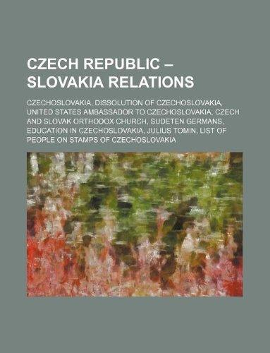 9781234645311: Czech Republic - Slovakia Relations: Czechoslovakia, Dissolution of Czechoslovakia, United States Ambassador to Czechoslovakia, Czech and Slovak Ortho