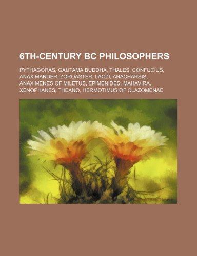 9781234645472: 6th-Century BC Philosophers: Pythagoras, Gautama Buddha, Thales, Confucius, Anaximander, Zoroaster, Laozi, Anacharsis, Anaximenes of Miletus, Epime