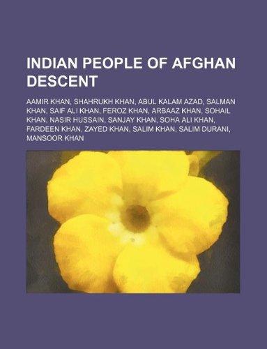 9781234645823: Indian People of Afghan Descent: Aamir Khan, Shahrukh Khan, Abul Kalam Azad, Salman Khan, Saif Ali Khan, Feroz Khan, Arbaaz Khan, Sohail Khan, Nasir H