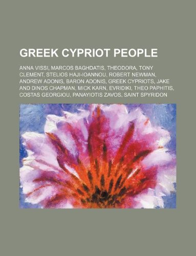 9781234646240: Greek Cypriot People: Anna Vissi, Marcos Baghdatis, Theodora, Tony Clement, Stelios Haji-Ioannou, Robert Newman, Andrew Adonis, Baron Adonis