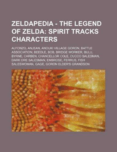 9781234648558: Zeldapedia - The Legend of Zelda: Spirit Tracks Characters: Alfonzo, Anjean, Anouki Village Goron, Battle Association, Beedle, Bob, Bridge Worker, Bul