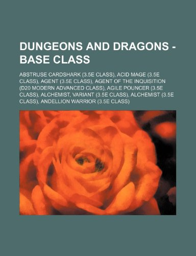 9781234649715: Dungeons and Dragons - Base Class: Abstruse Cardshark (3.5e Class), Acid Mage (3.5e Class), Agent (3.5e Class), Agent of the Inquisition (D20 Modern A