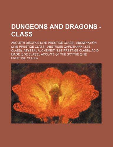 9781234649845: Dungeons and Dragons - Class: Aboleth Disciple (3.5e Prestige Class), Abomination (3.5e Prestige Class), Abstruse Cardshark (3.5e Class), Abyssal Al