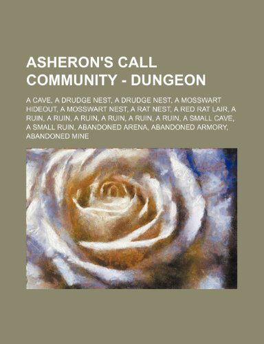 9781234650070: Asheron's Call Community - Dungeon: A Cave, a Drudge Nest, a Drudge Nest, a Mosswart Hideout, a Mosswart Nest, a Rat Nest, a Red Rat Lair, a Ruin, a R
