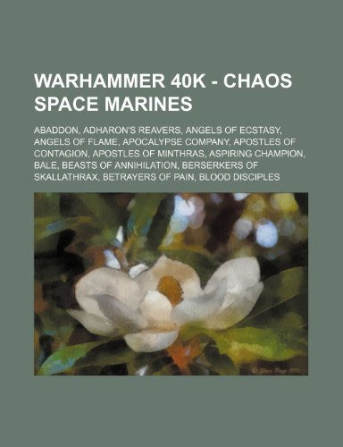 9781234650384: Warhammer 40k - Chaos Space Marines: Abaddon, Adharon's Reavers, Angels of Ecstasy, Angels of Flame, Apocalypse Company, Apostles of Contagion, Apostl