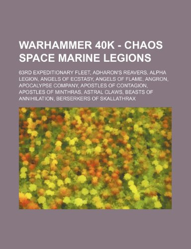 9781234650391: Warhammer 40k - Chaos Space Marine Legions: 63rd Expeditionary Fleet, Adharon's Reavers, Alpha Legion, Angels of Ecstasy, Angels of Flame, Angron, Apo