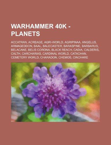9781234650483: Warhammer 40k - Planets: Accatran, Acreage, Agri-World, Agripinaa, Angelus, Armageddon, Baal, Balecaster, Baraspine, Barbarus, Belacane, Belis