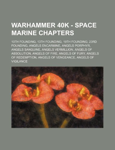 9781234650568: Warhammer 40k - Space Marine Chapters: 10th Founding, 13th Founding, 19th Founding, 23rd Founding, Angels Encarmine, Angels Porphyr, Angels Sanguine,