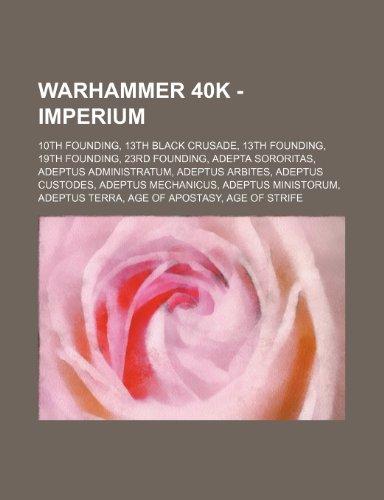 9781234650605: Warhammer 40k - Imperium: 10th Founding, 13th Black Crusade, 13th Founding, 19th Founding, 23rd Founding, Adepta Sororitas, Adeptus Administratu