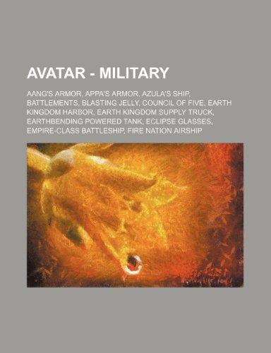 9781234650636: Avatar - Military: Aang's Armor, Appa's Armor, Azula's Ship, Battlements, Blasting Jelly, Council of Five, Earth Kingdom Harbor, Earth Ki