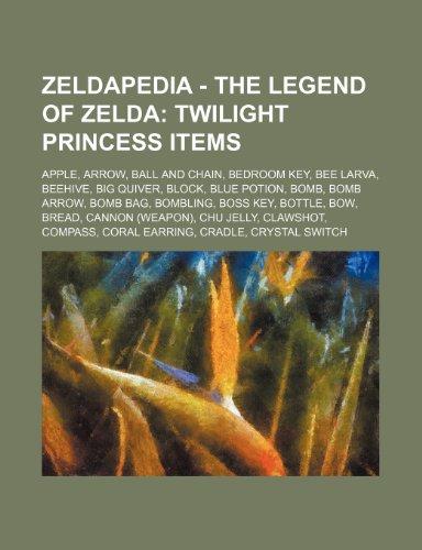 9781234651619: Zeldapedia - The Legend of Zelda: Twilight Princess Items: Apple, Arrow, Ball and Chain, Bedroom Key, Bee Larva, Beehive, Big Quiver, Block, Blue Poti
