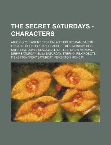 9781234652173: The Secret Saturdays - Characters: Abbey Grey, Agent Epsilon, Arthur Beeman, Baron Finster, Chonos Khan, Deadbolt, Doc Monday, Doc Saturday, Doyle Bla
