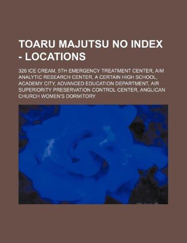 9781234653392: Toaru Majutsu No Index - Locations: 326 Ice Cream, 5th Emergency Treatment Center, Aim Analytic Research Center, a Certain High School, Academy City,