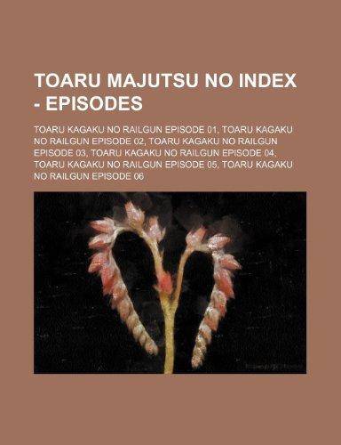 9781234653439: Toaru Majutsu No Index - Episodes: Toaru Kagaku No Railgun Episode 01, Toaru Kagaku No Railgun Episode 02, Toaru Kagaku No Railgun Episode 03, Toaru K
