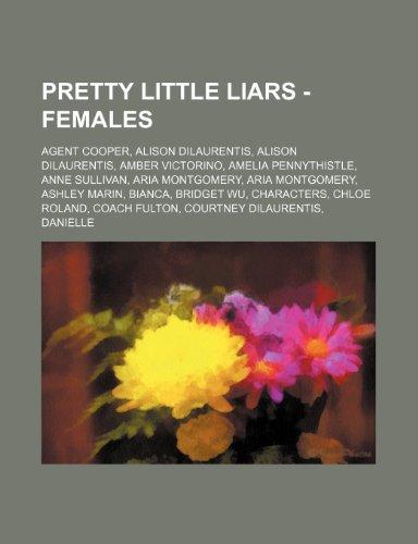 9781234653620: Pretty Little Liars - Females: Agent Cooper, Alison Dilaurentis, Alison Dilaurentis, Amber Victorino, Amelia Pennythistle, Anne Sullivan, Aria Montgo