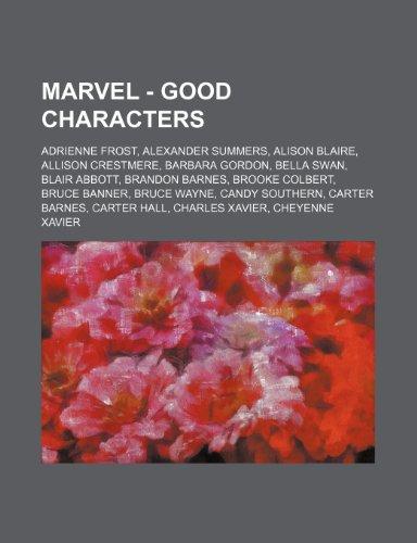9781234653750: Marvel - Good Characters: Adrienne Frost, Alexander Summers, Alison Blaire, Allison Crestmere, Barbara Gordon, Bella Swan, Blair Abbott, Brandon